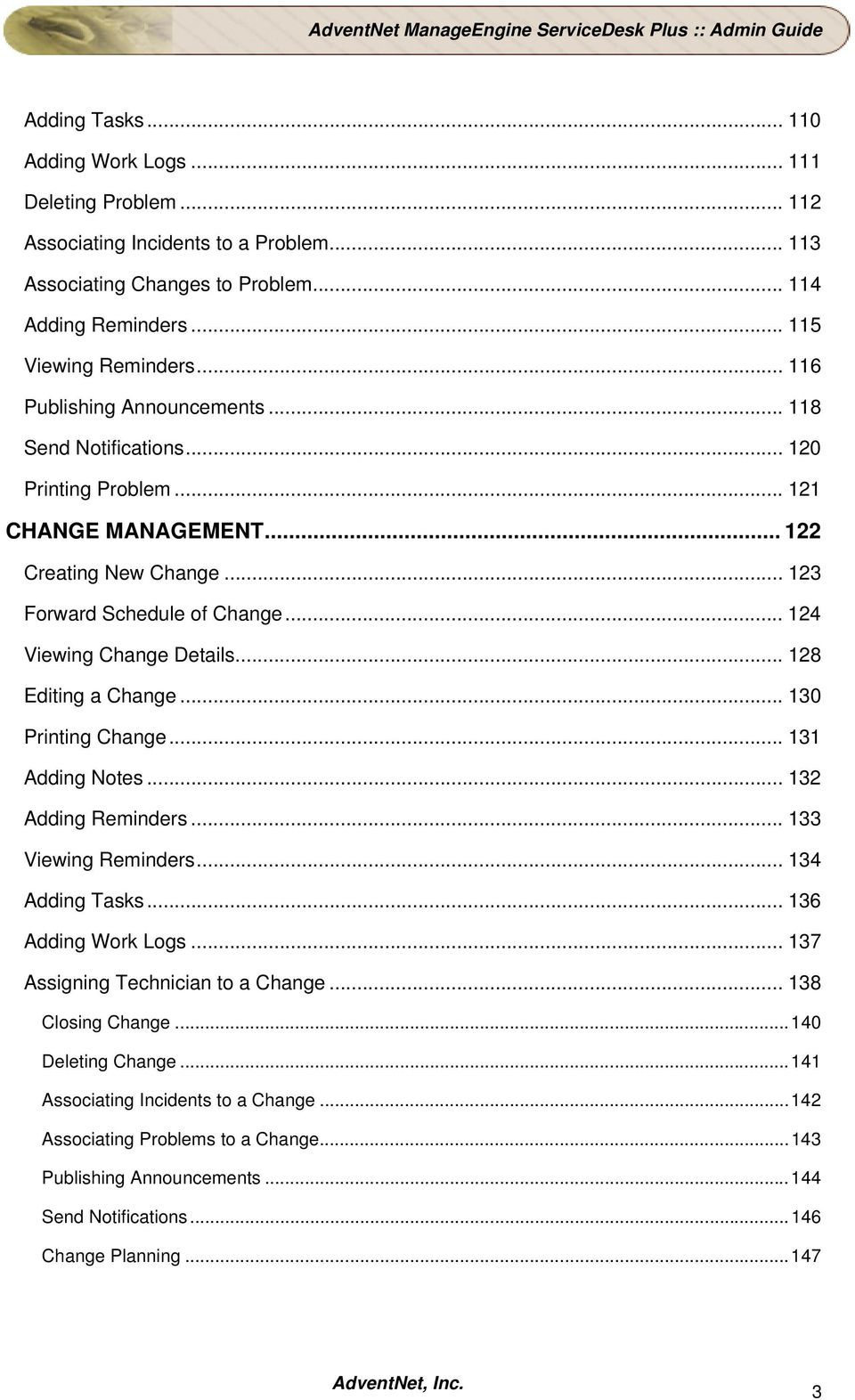 .. 128 Editing a Change... 130 Printing Change... 131 Adding Notes... 132 Adding Reminders... 133 Viewing Reminders... 134 Adding Tasks... 136 Adding Work Logs... 137 Assigning Technician to a Change.