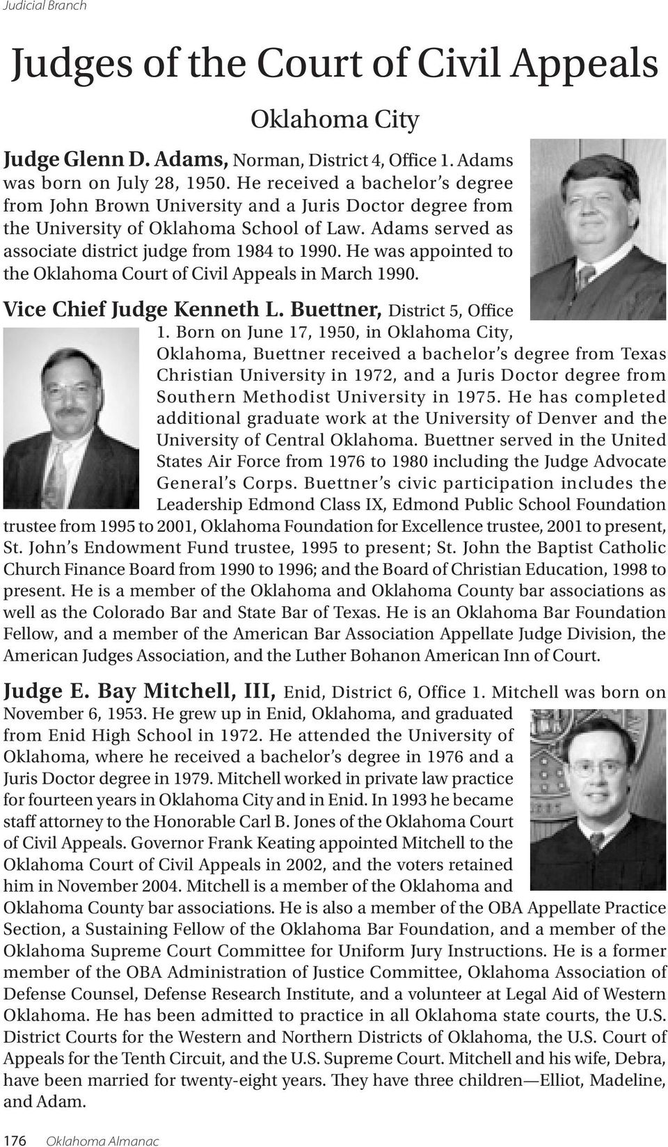 He was appointed to the Oklahoma Court of Civil Appeals in March 1990. Vice Chief Judge Kenneth L. Buettner, District 5, Office 1.