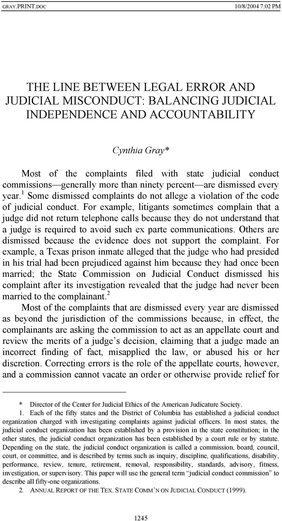 For example, litigants sometimes complain that a judge did not return telephone calls because they do not understand that a judge is required to avoid such ex parte communications.