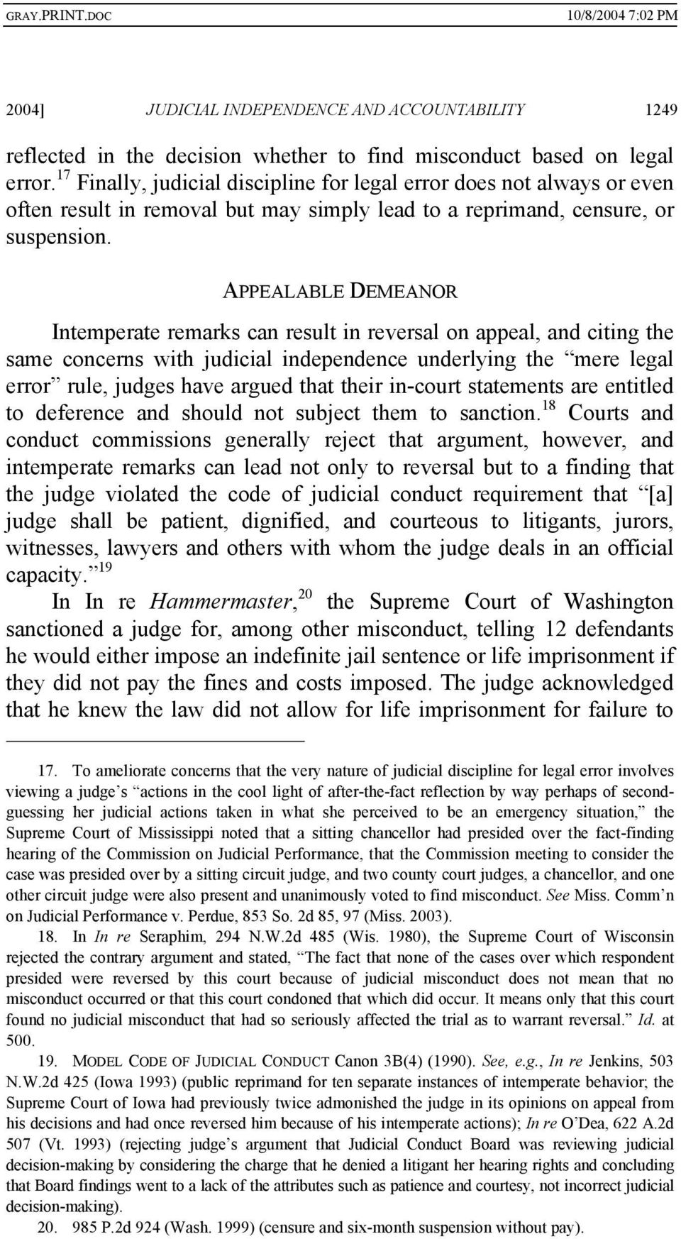 APPEALABLE DEMEANOR Intemperate remarks can result in reversal on appeal, and citing the same concerns with judicial independence underlying the mere legal error rule, judges have argued that their