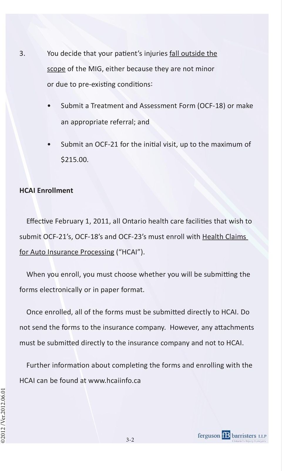 HCAI Enrollment Effective February 1, 2011, all Ontario health care facilities that wish to submit OCF-21 s, OCF-18 s and OCF-23 s must enroll with Health Claims for Auto Insurance Processing ( HCAI