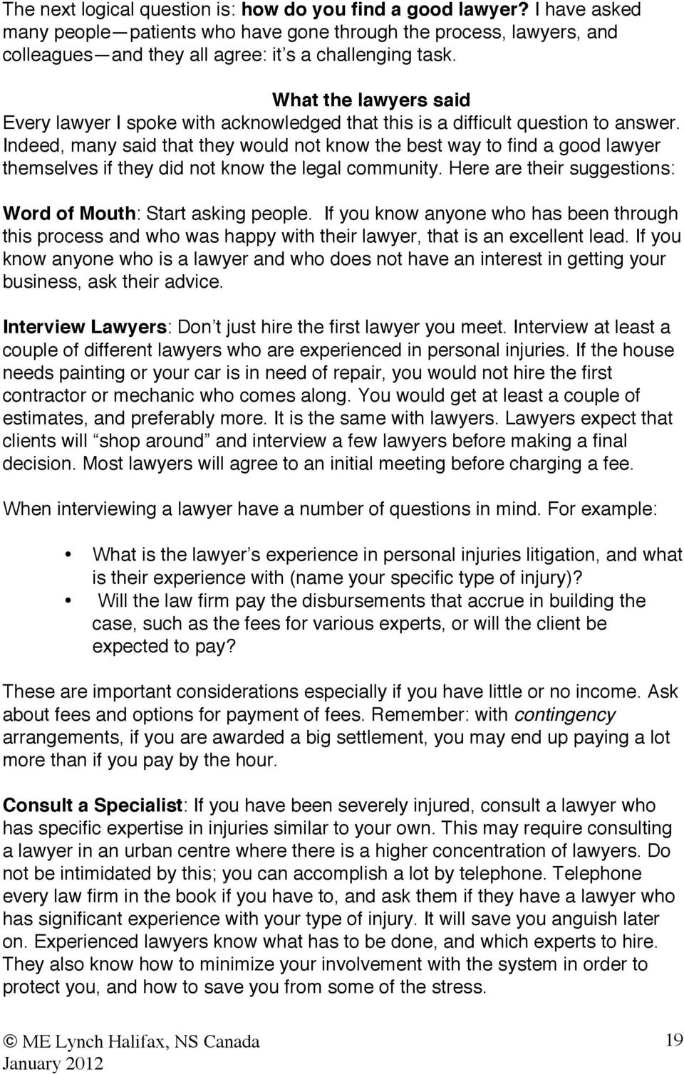 Indeed, many said that they would not know the best way to find a good lawyer themselves if they did not know the legal community. Here are their suggestions: Word of Mouth: Start asking people.