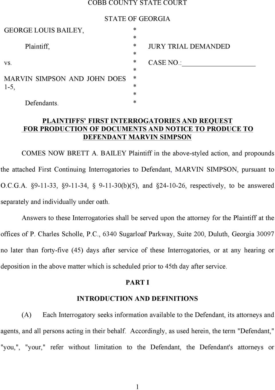 BAILEY Plaintiff in the above-styled action, and propounds the attached First Continuing Interrogatories to Defendant, MARVIN SIMPSON, pursuant to O.C.G.A. 9-11-33, 9-11-34, 9-11-30(b)(5), and 24-10-26, respectively, to be answered separately and individually under oath.