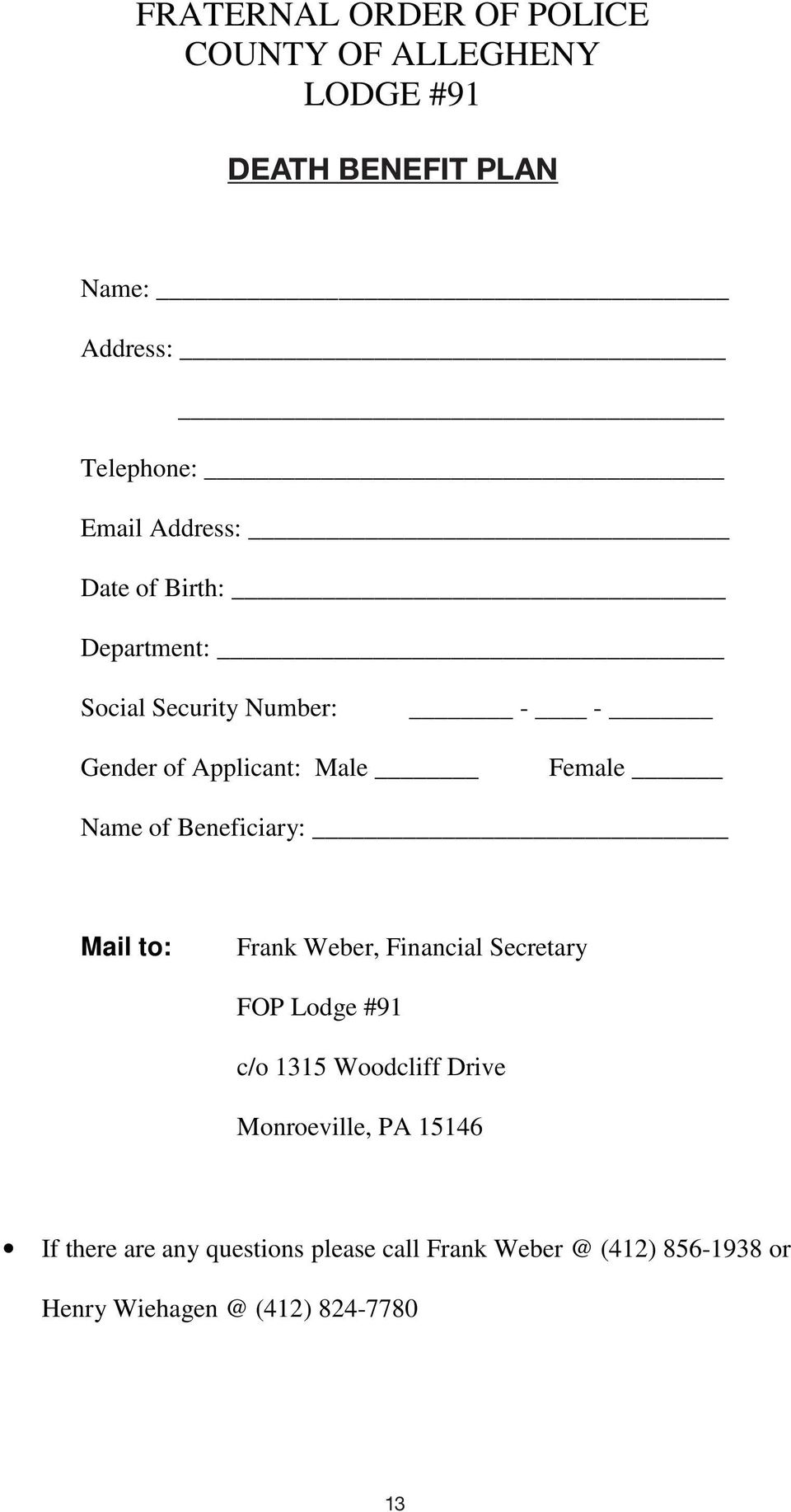Female Name of Beneficiary: Mail to: Frank Weber, Financial Secretary FOP Lodge #91 c/o 1315 Woodcliff Drive