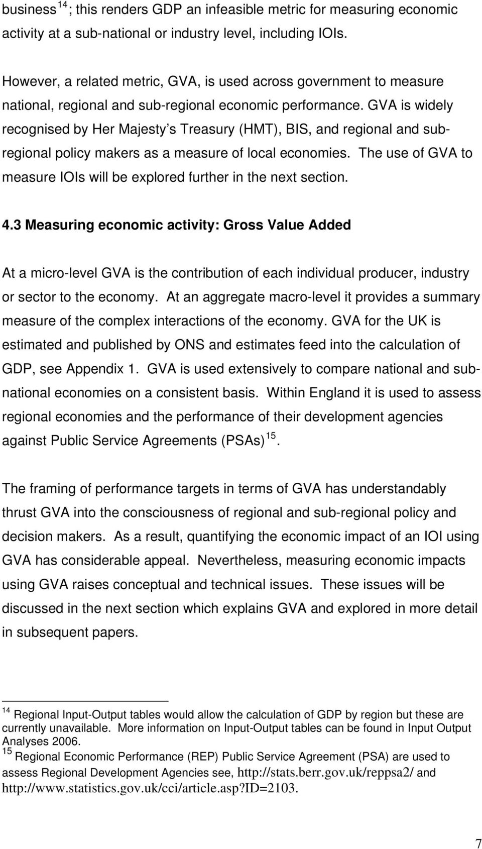 GVA is widely recognised by Her Majesty s Treasury (HMT), BIS, and regional and subregional policy makers as a measure of local economies.