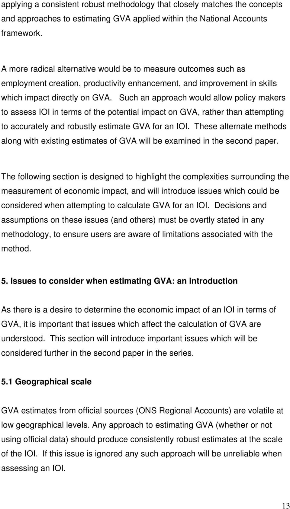 Such an approach would allow policy makers to assess IOI in terms of the potential impact on GVA, rather than attempting to accurately and robustly estimate GVA for an IOI.