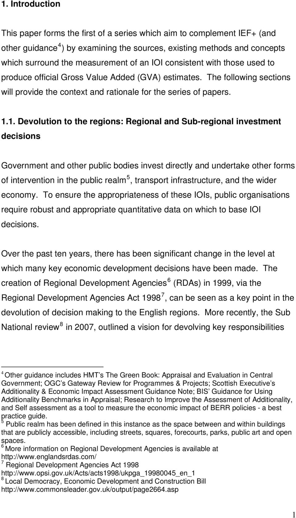 1. Devolution to the regions: Regional and Sub-regional investment decisions Government and other public bodies invest directly and undertake other forms of intervention in the public realm 5,