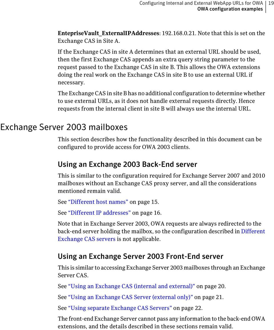 This allows the OWA extensions doing the real work on the Exchange CAS in site B to use an external URL if necessary.
