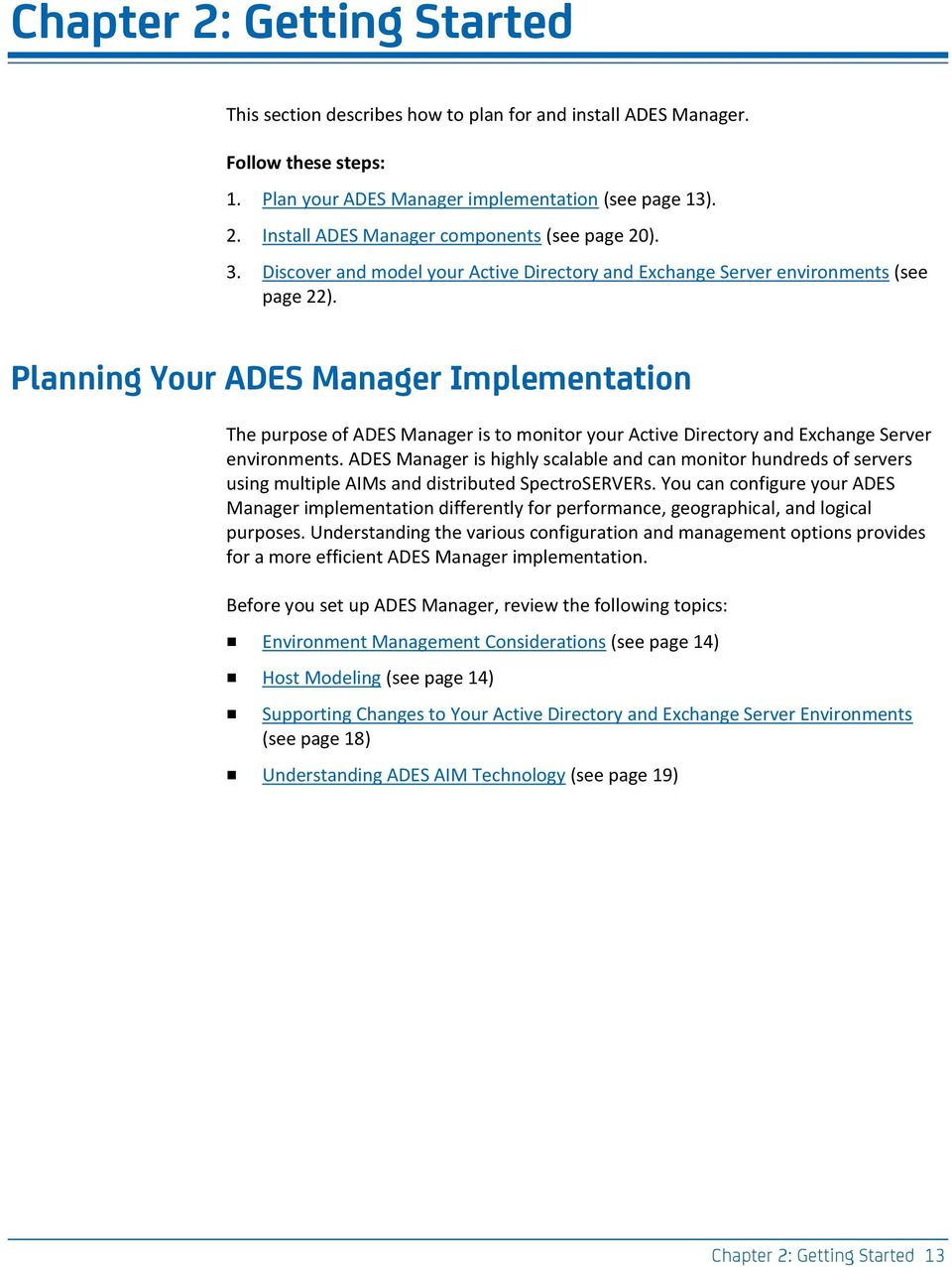 Planning Your ADES Manager Implementation The purpose of ADES Manager is to monitor your Active Directory and Exchange Server environments.