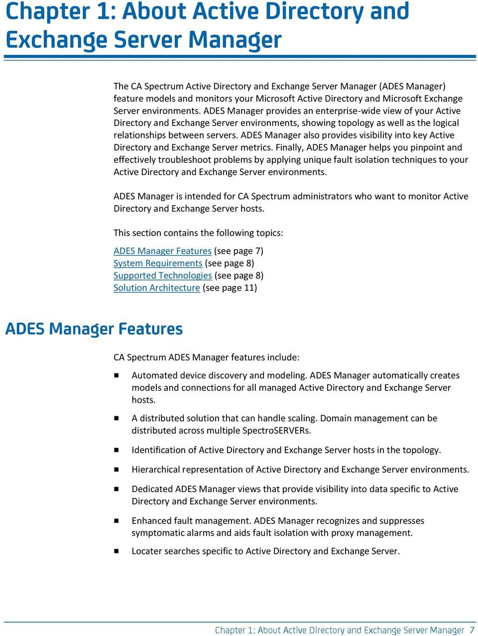 ADES Manager provides an enterprise-wide view of your Active Directory and Exchange Server environments, showing topology as well as the logical relationships between servers.