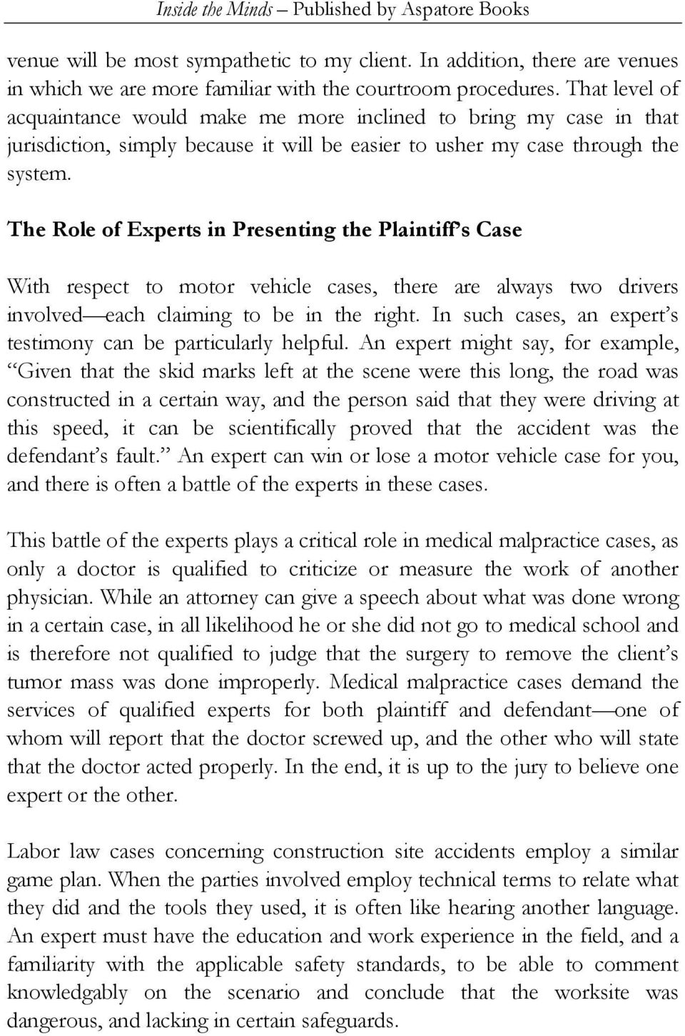 The Role of Experts in Presenting the Plaintiff s Case With respect to motor vehicle cases, there are always two drivers involved each claiming to be in the right.