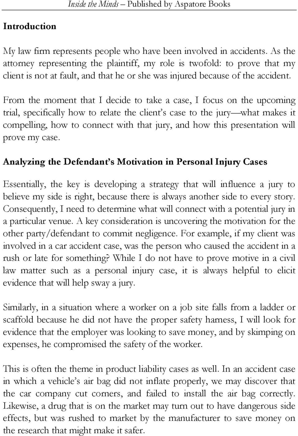 From the moment that I decide to take a case, I focus on the upcoming trial, specifically how to relate the client s case to the jury what makes it compelling, how to connect with that jury, and how