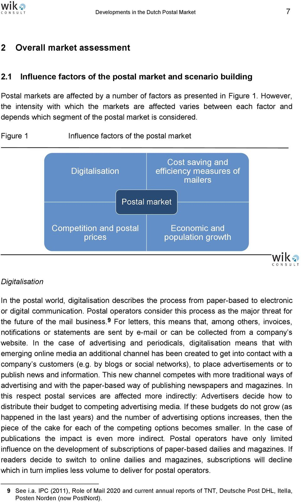 However, the intensity with which the markets are affected varies between each factor and depends which segment of the postal market is considered.