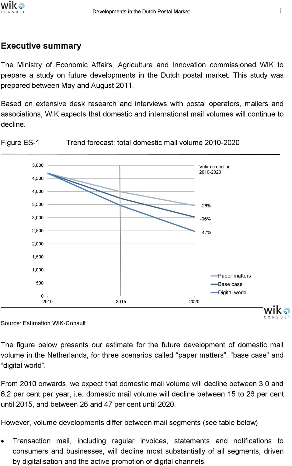 Based on extensive desk research and interviews with postal operators, mailers and associations, WIK expects that domestic and international mail volumes will continue to decline.