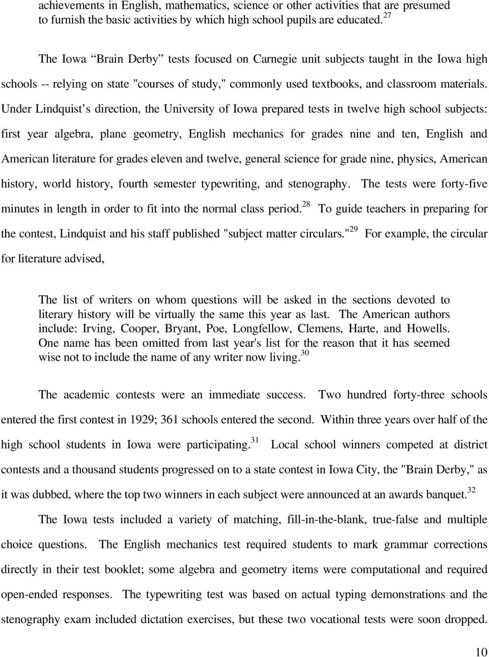 Under Lindquist s direction, the University of Iowa prepared tests in twelve high school subjects: first year algebra, plane geometry, English mechanics for grades nine and ten, English and American