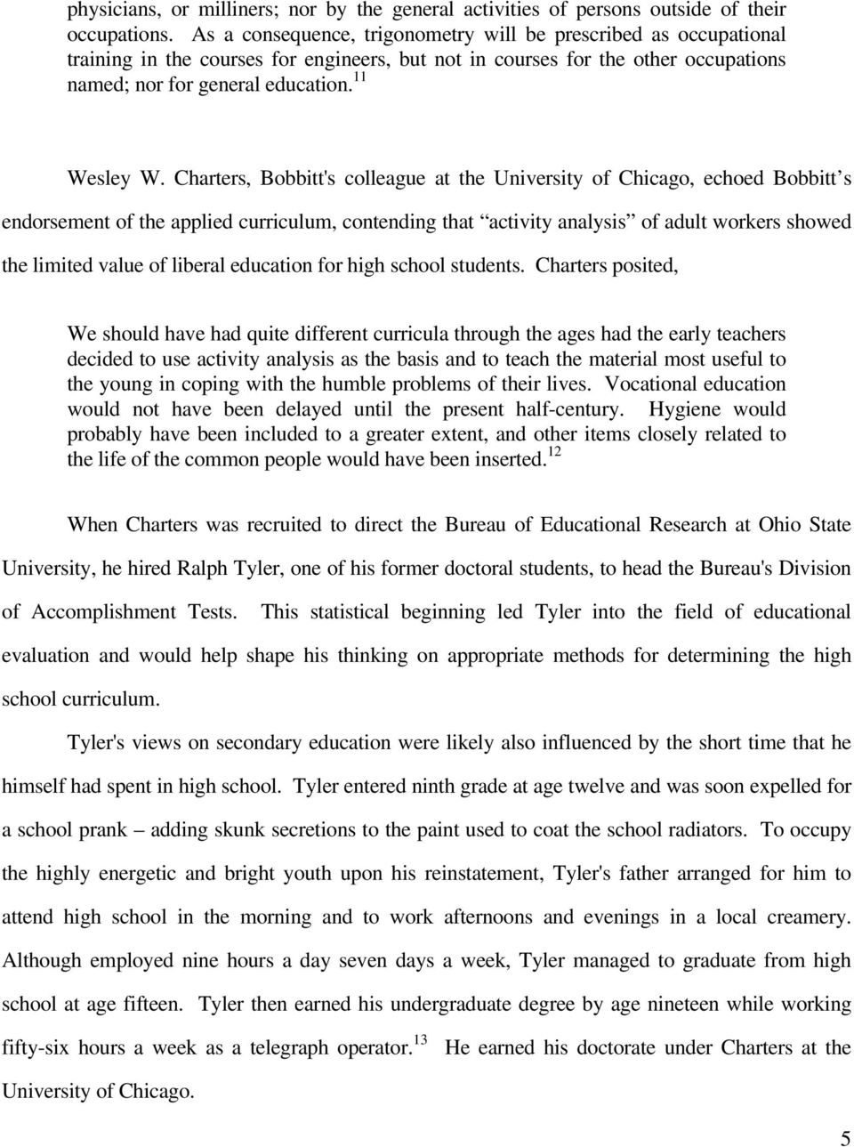 Charters, Bobbitt's colleague at the University of Chicago, echoed Bobbitt s endorsement of the applied curriculum, contending that activity analysis of adult workers showed the limited value of