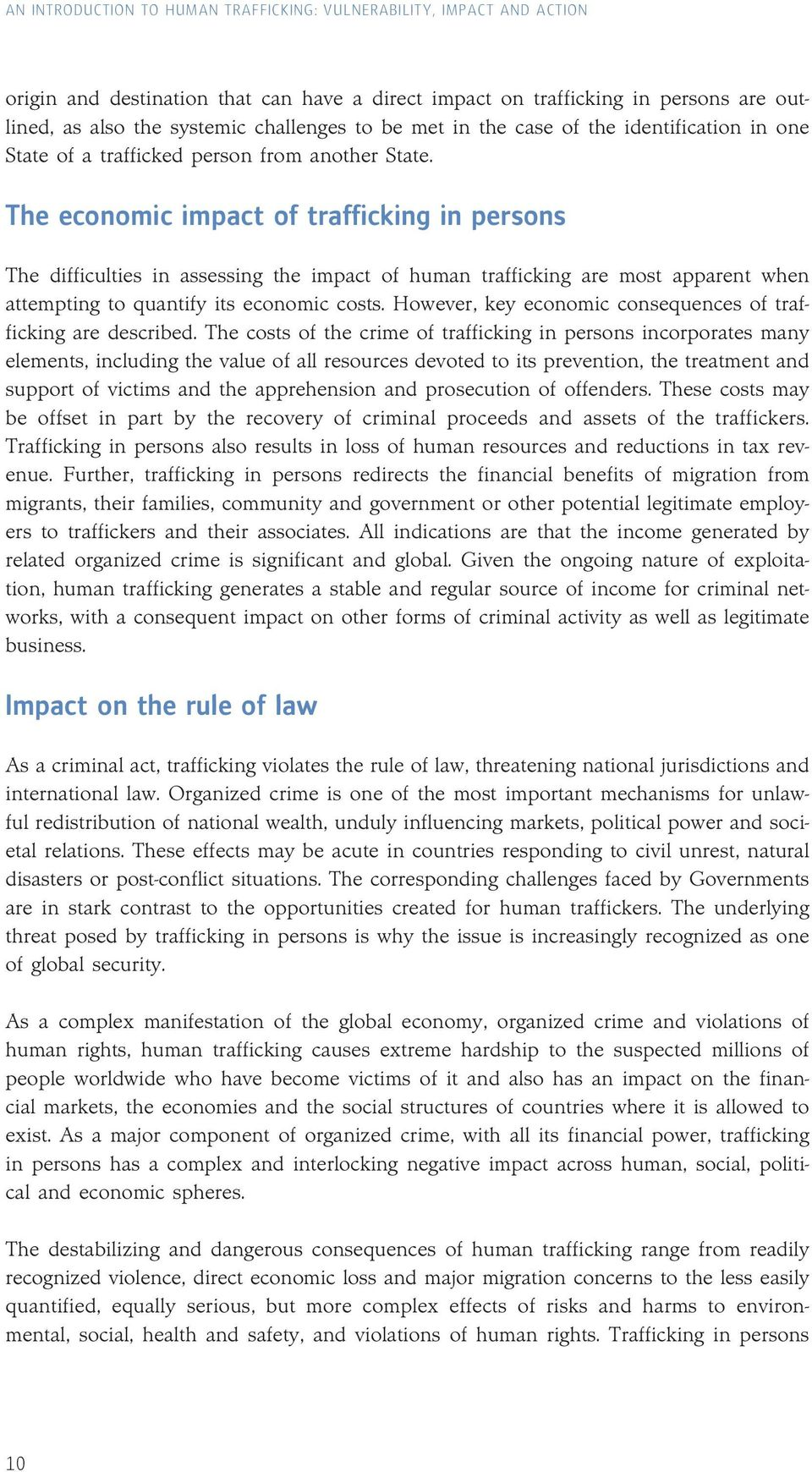 The economic impact of trafficking in persons The difficulties in assessing the impact of human trafficking are most apparent when attempting to quantify its economic costs.