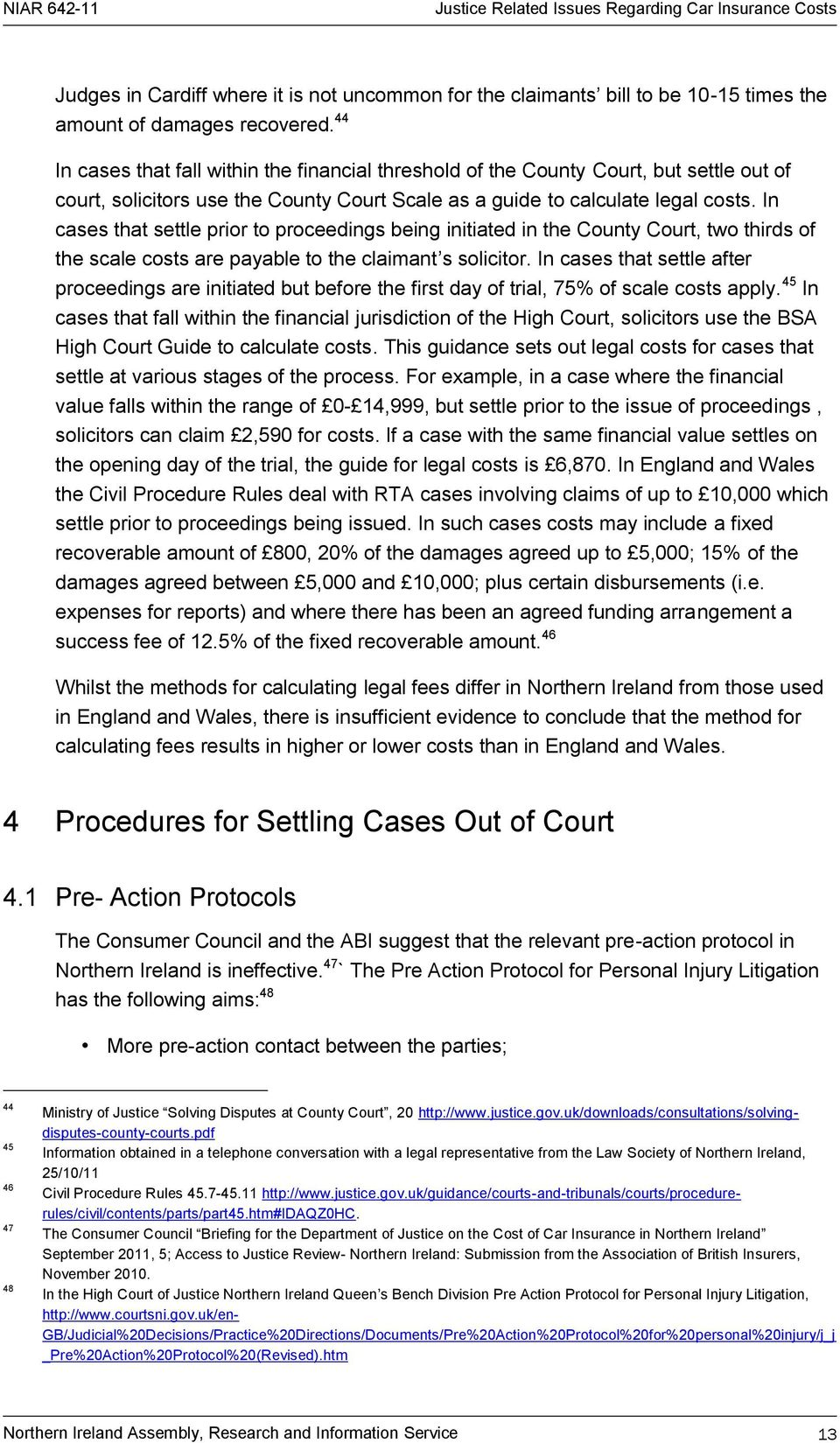 In cases that settle prior to proceedings being initiated in the County Court, two thirds of the scale costs are payable to the claimant s solicitor.
