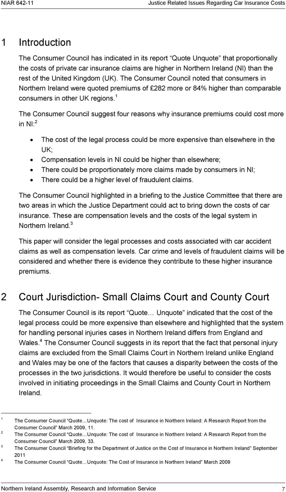 1 The Consumer Council suggest four reasons why insurance premiums could cost more in NI: 2 The cost of the legal process could be more expensive than elsewhere in the UK; Compensation levels in NI