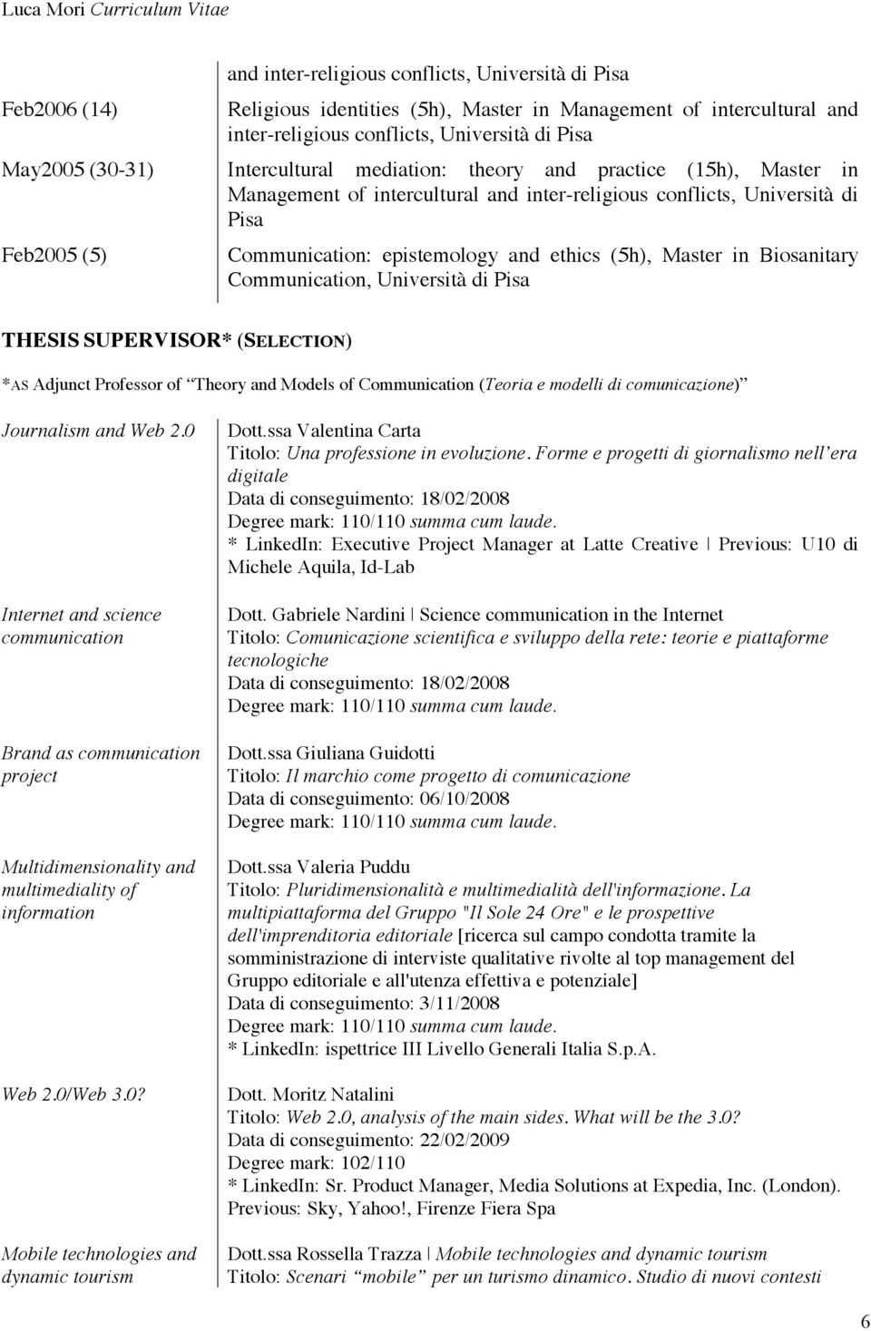 in Biosanitary Communication, Università di Pisa THESIS SUPERVISOR* (SELECTION) *AS Adjunct Professor of Theory and Models of Communication (Teoria e modelli di comunicazione) Journalism and Web 2.
