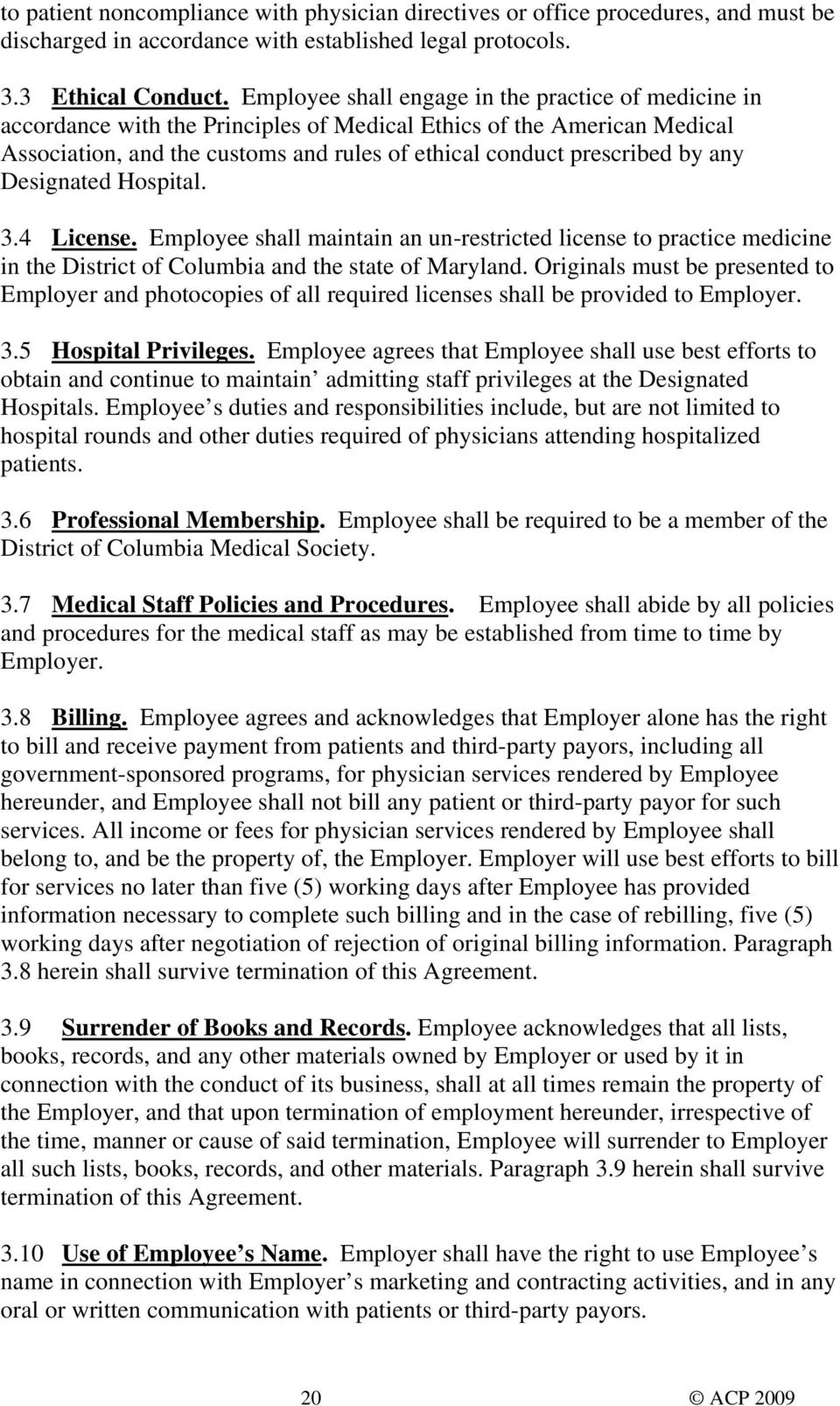 any Designated Hospital. 3.4 License. Employee shall maintain an un-restricted license to practice medicine in the District of Columbia and the state of Maryland.