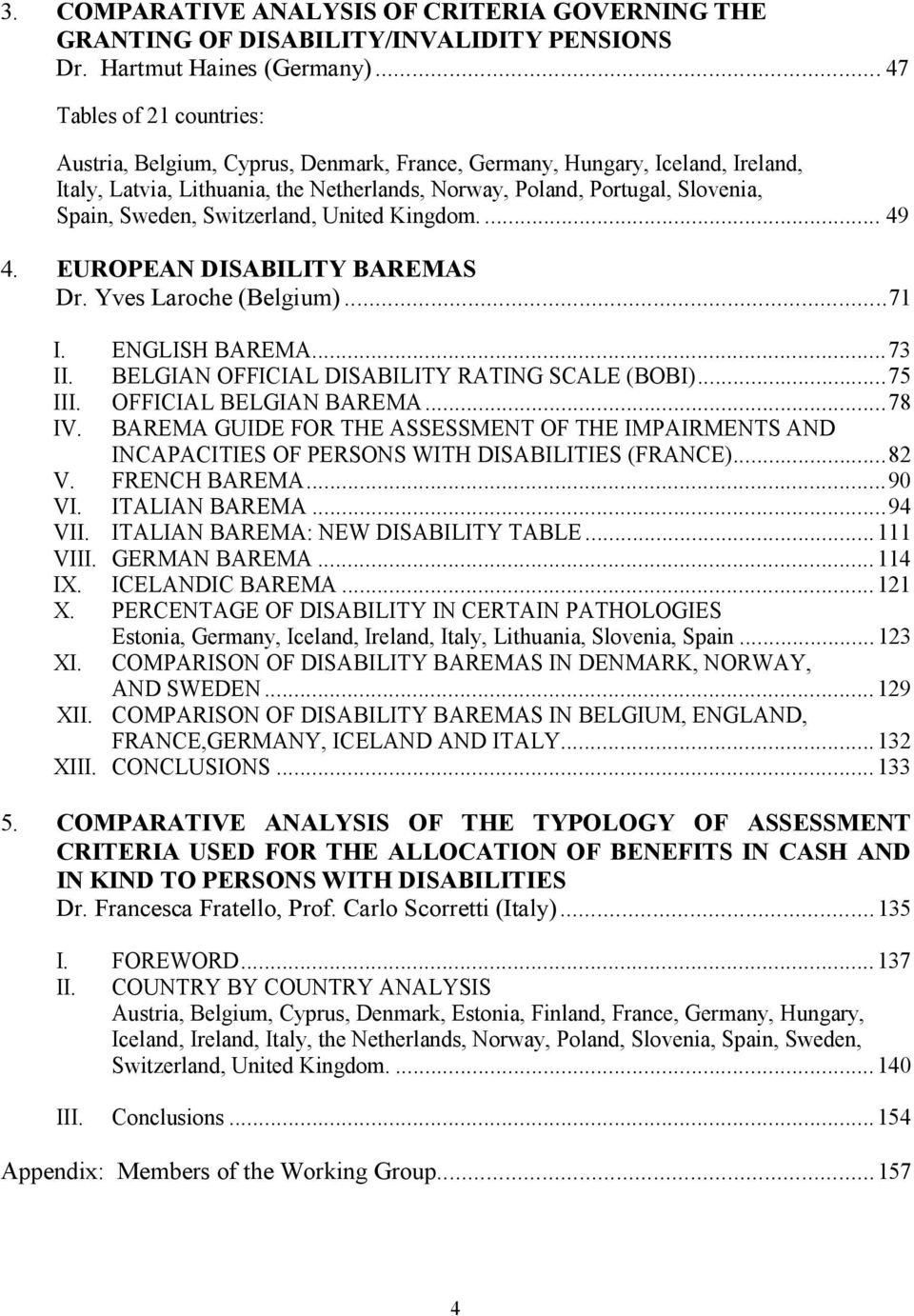 Sweden, Switzerland, United Kingdom.... 49 4. EUROPEAN DISABILITY BAREMAS Dr. Yves Laroche (Belgium)...71 I. ENGLISH BAREMA...73 II. BELGIAN OFFICIAL DISABILITY RATING SCALE (BOBI)...75 III.