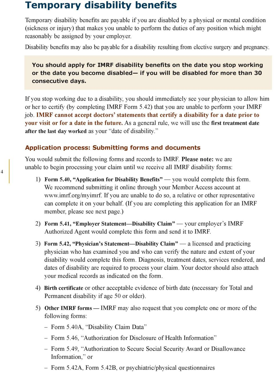You should apply for IMRF disability benefits on the date you stop working or the date you become disabled if you will be disabled for more than 30 consecutive days.