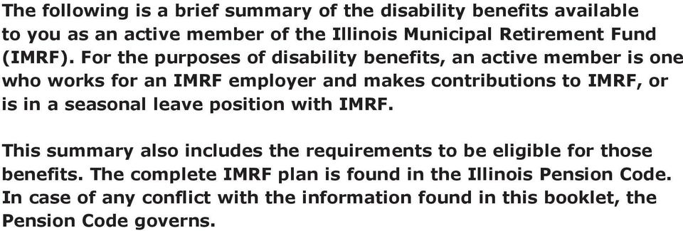 For the purposes of disability benefits, an active member is one who works for an IMRF employer and makes contributions to IMRF, or is in