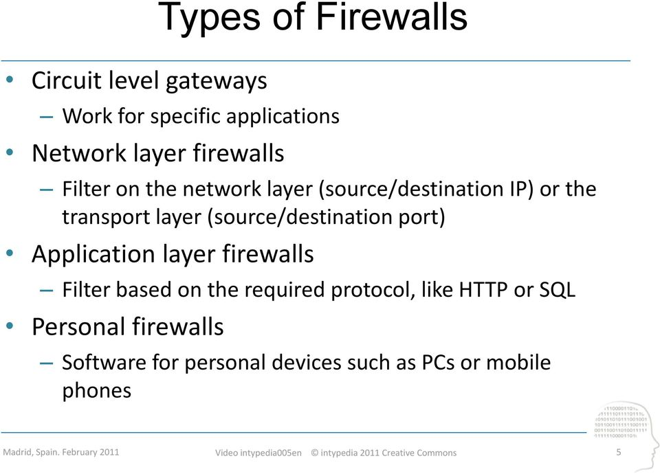 (source/destination port) Application layer firewalls Filter based on the required