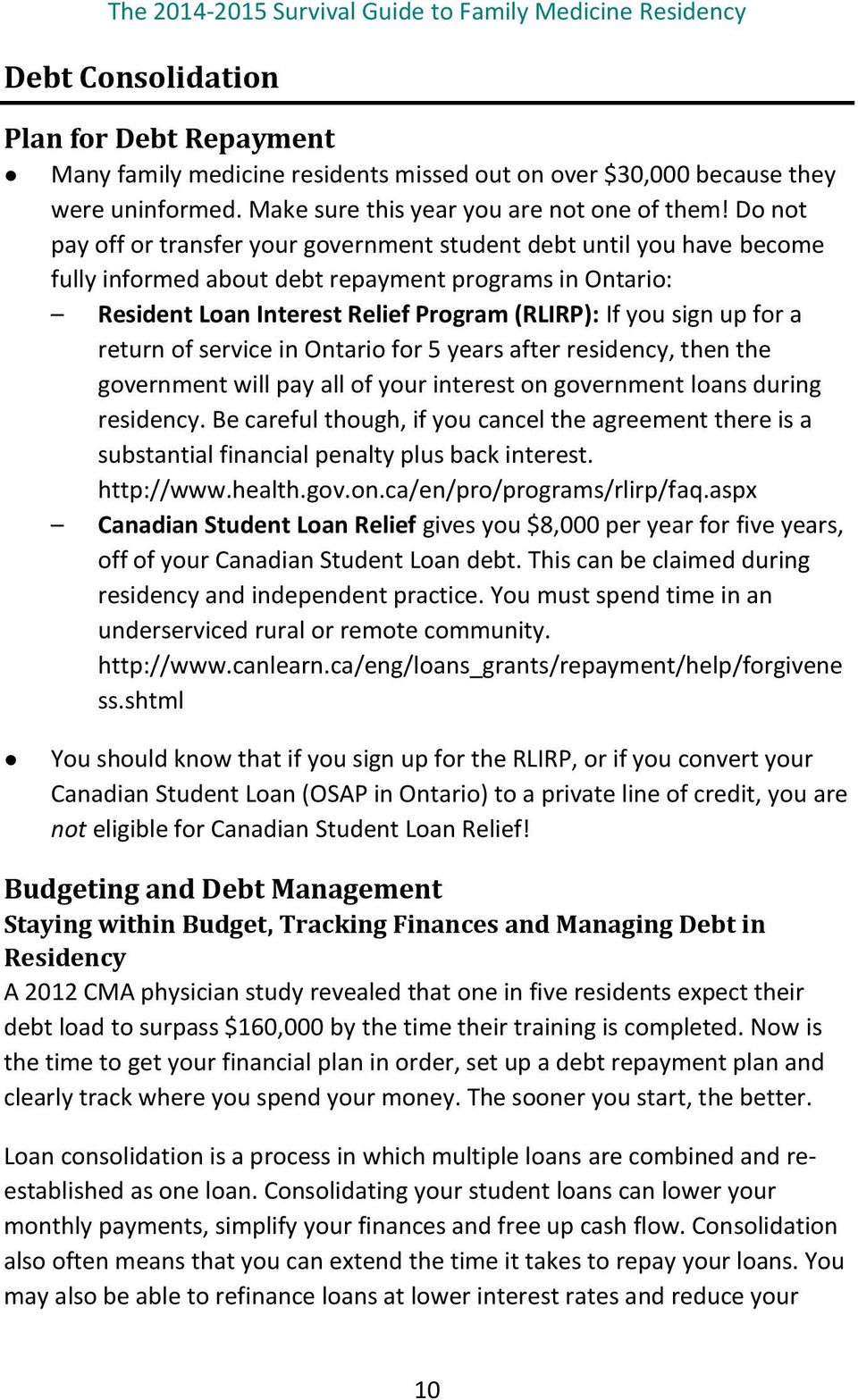 for a return of service in Ontario for 5 years after residency, then the government will pay all of your interest on government loans during residency.