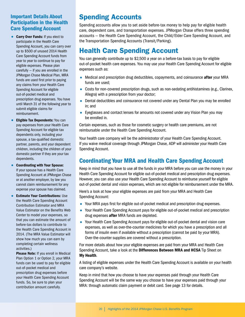 Please plan carefully if you are enrolled in the JPMorgan Chase Medical Plan, MRA funds are used first prior to paying any claims from your Health Care Spending Account for eligible out-of-pocket