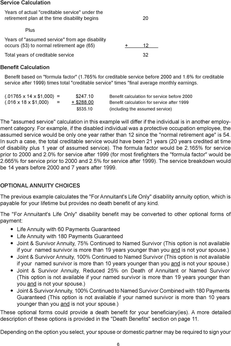 "6% for creditable service after 1999) times total ""creditable service"" times ""final average monthly earnings. (.01765 x 14 x $1,000) = $247.10 Benefit calculation for service before 2000 (."