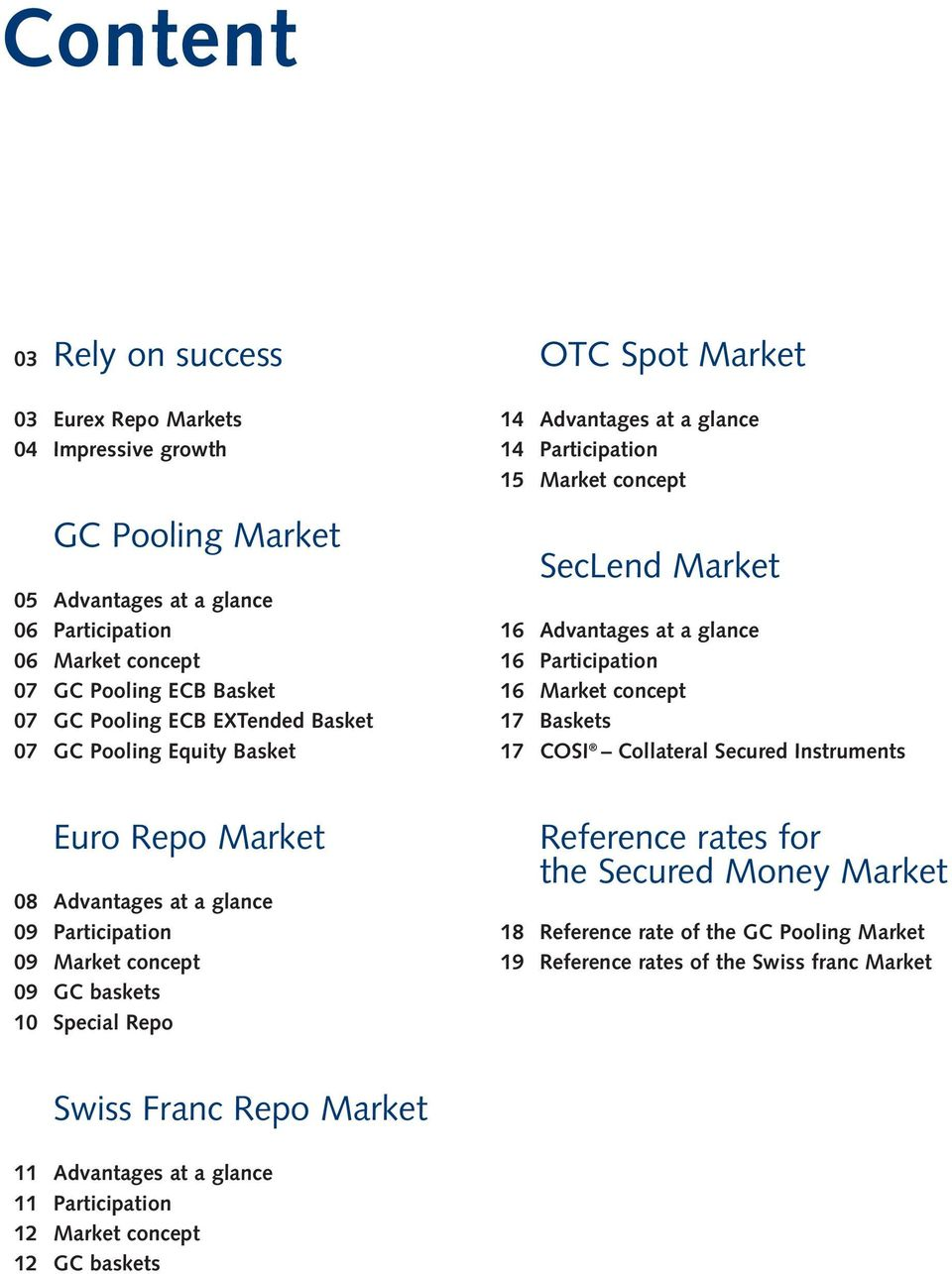 14 Participation 15 Market concept SecLend Market 16 Advantages at a glance 16 Participation 16 Market concept 17 Baskets 17 COSI Collateral Secured Instruments Reference rates for the Secured