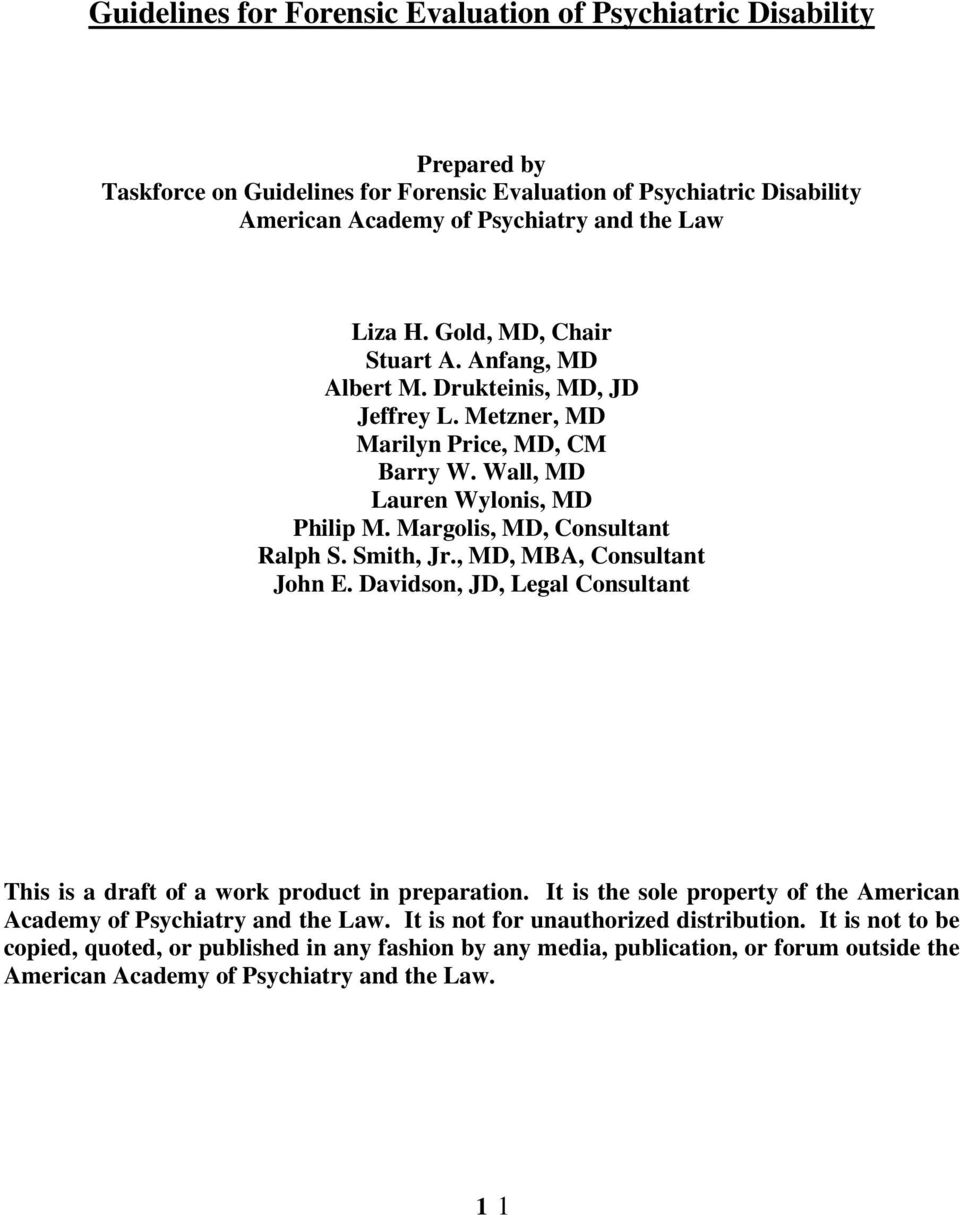 Smith, Jr., MD, MBA, Consultant John E. Davidson, JD, Legal Consultant This is a draft of a work product in preparation. It is the sole property of the American Academy of Psychiatry and the Law.