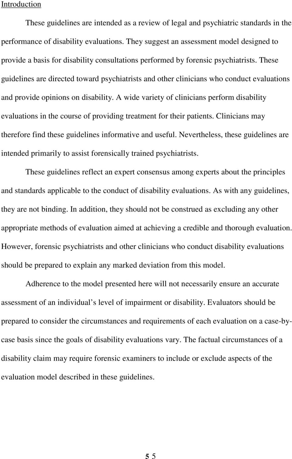 These guidelines are directed toward psychiatrists and other clinicians who conduct evaluations and provide opinions on disability.