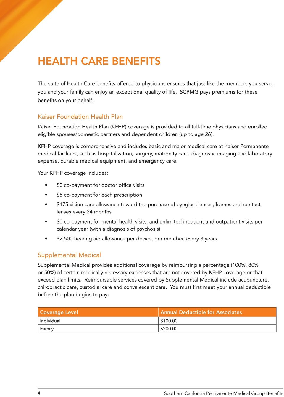 Kaiser Foundation Health Plan Kaiser Foundation Health Plan (KFHP) coverage is provided to all full-time physicians and enrolled eligible spouses/domestic partners and dependent children (up to age