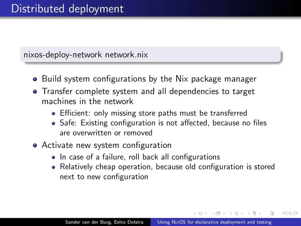 the network Efficient: only missing store paths must be transferred Safe: Existing configuration is not affected, because no