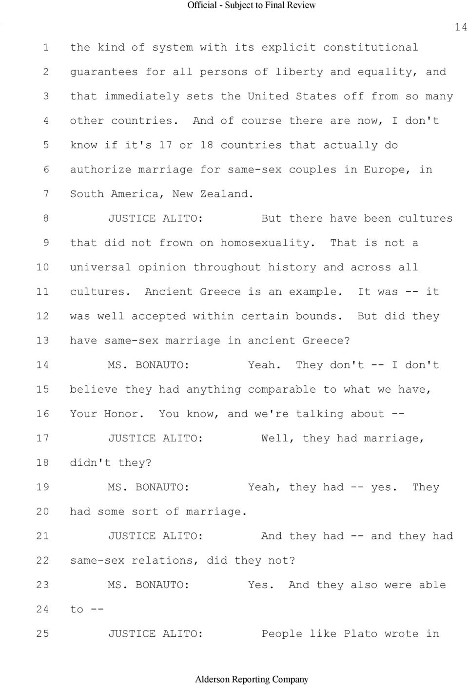 8 JUSTICE ALITO: But there have been cultures 9 that did not frown on homosexuality. That is not a 10 universal opinion throughout history and across all 11 cultures. Ancient Greece is an example.