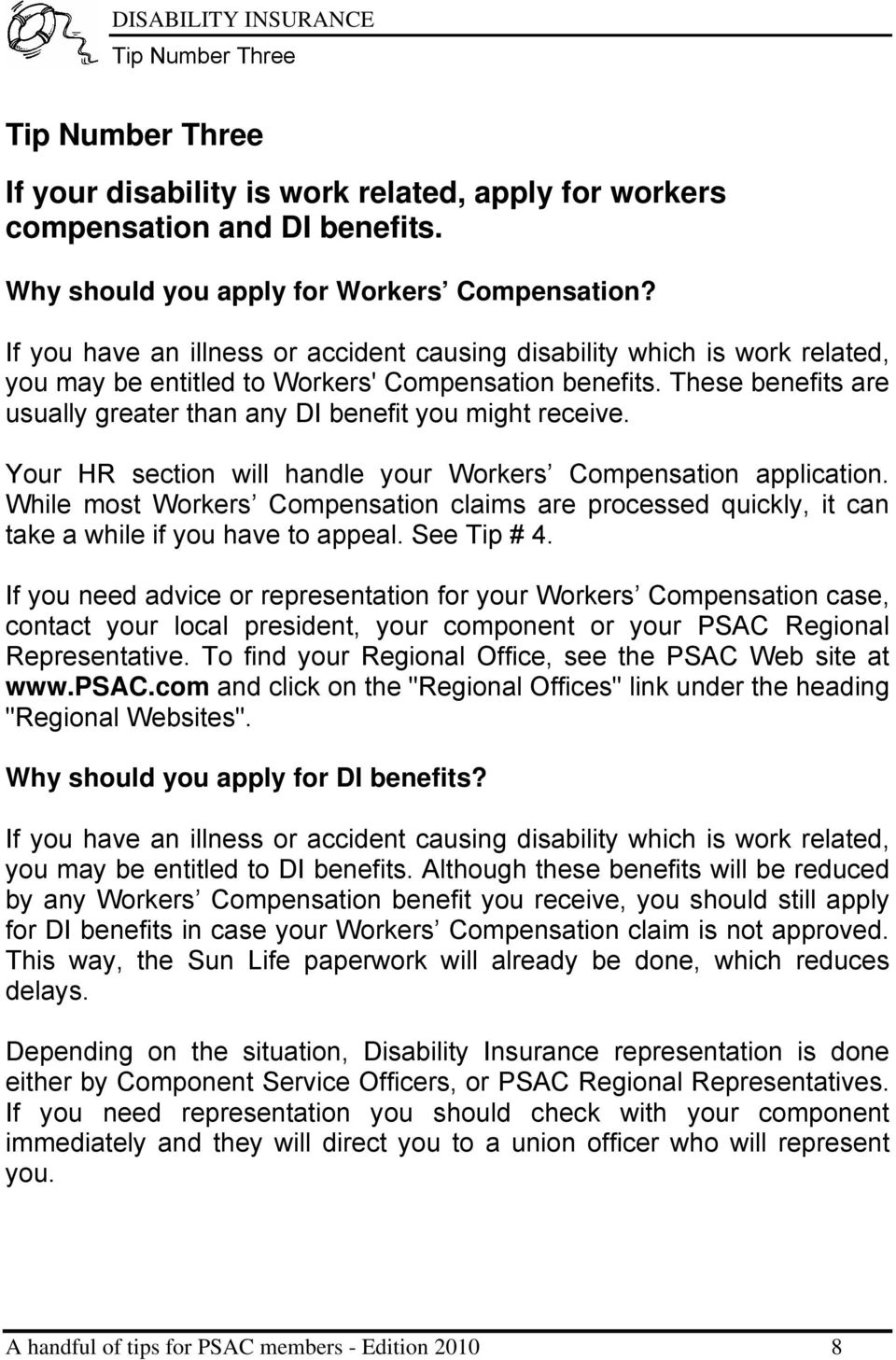 These benefits are usually greater than any DI benefit you might receive. Your HR section will handle your Workers Compensation application.