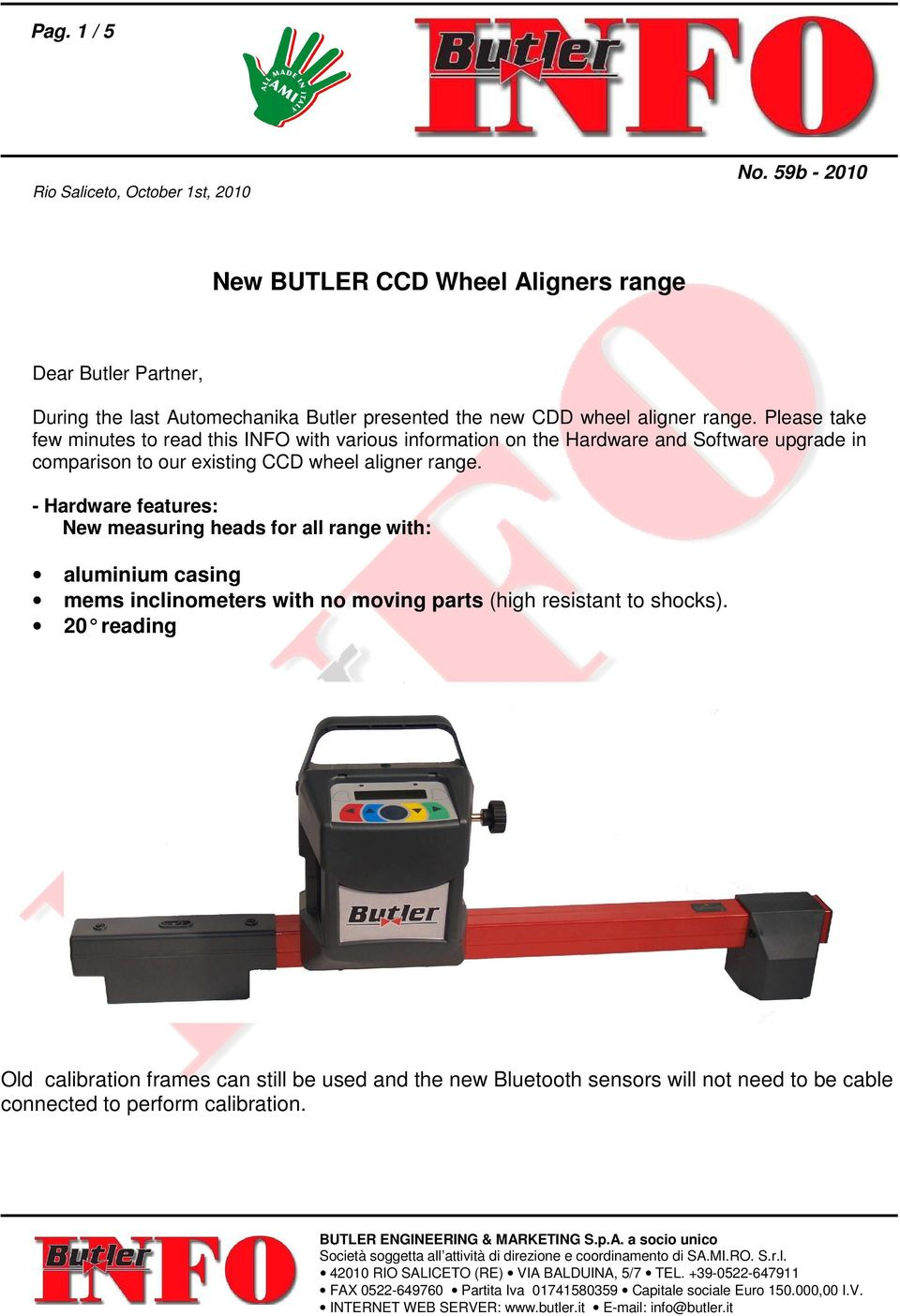 Please take few minutes to read this INFO with various information on the Hardware and Software upgrade in comparison to our existing CCD wheel aligner range.