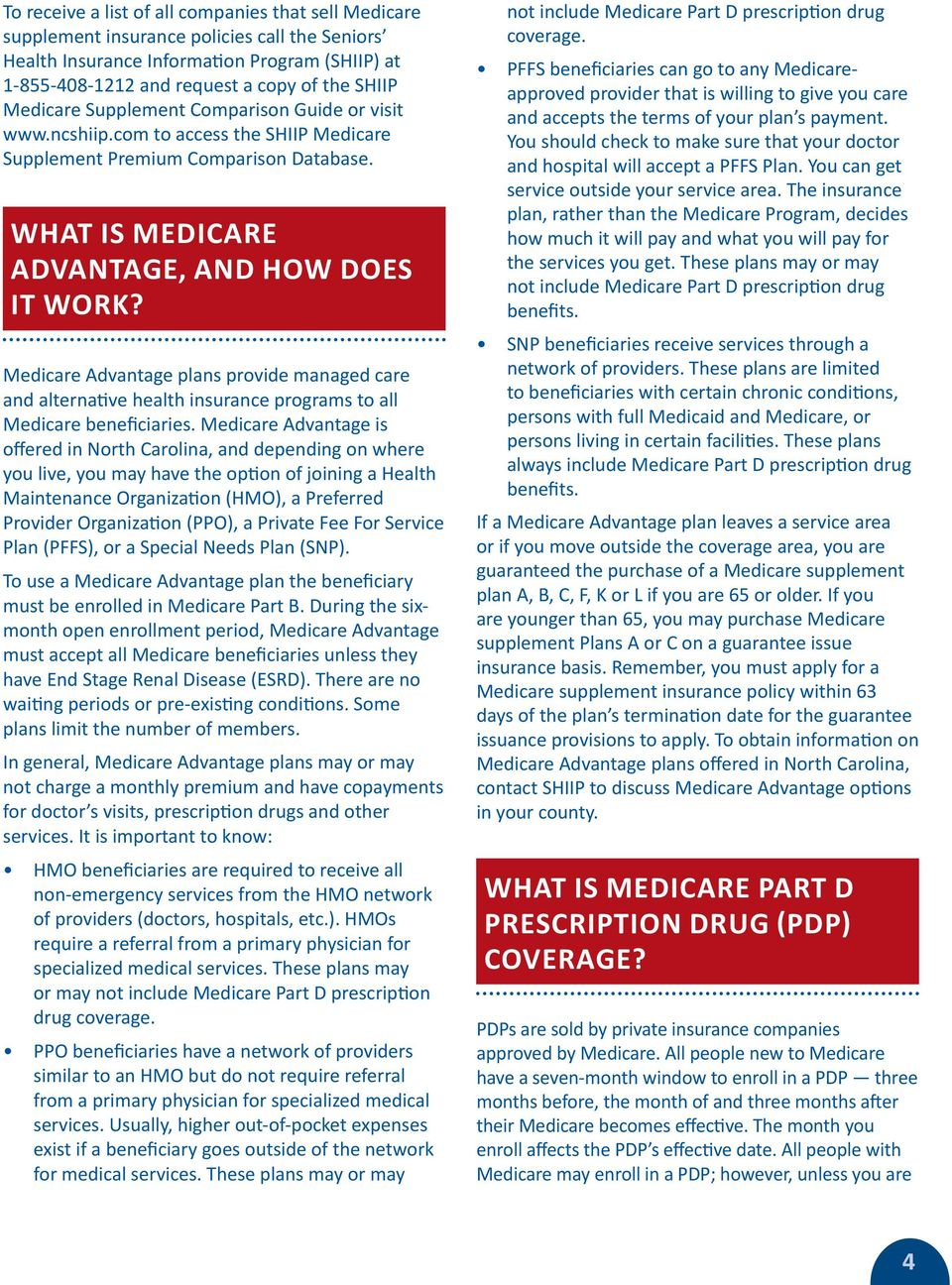 Medicare Advantage plans provide managed care and alternative health insurance programs to all Medicare beneficiaries.
