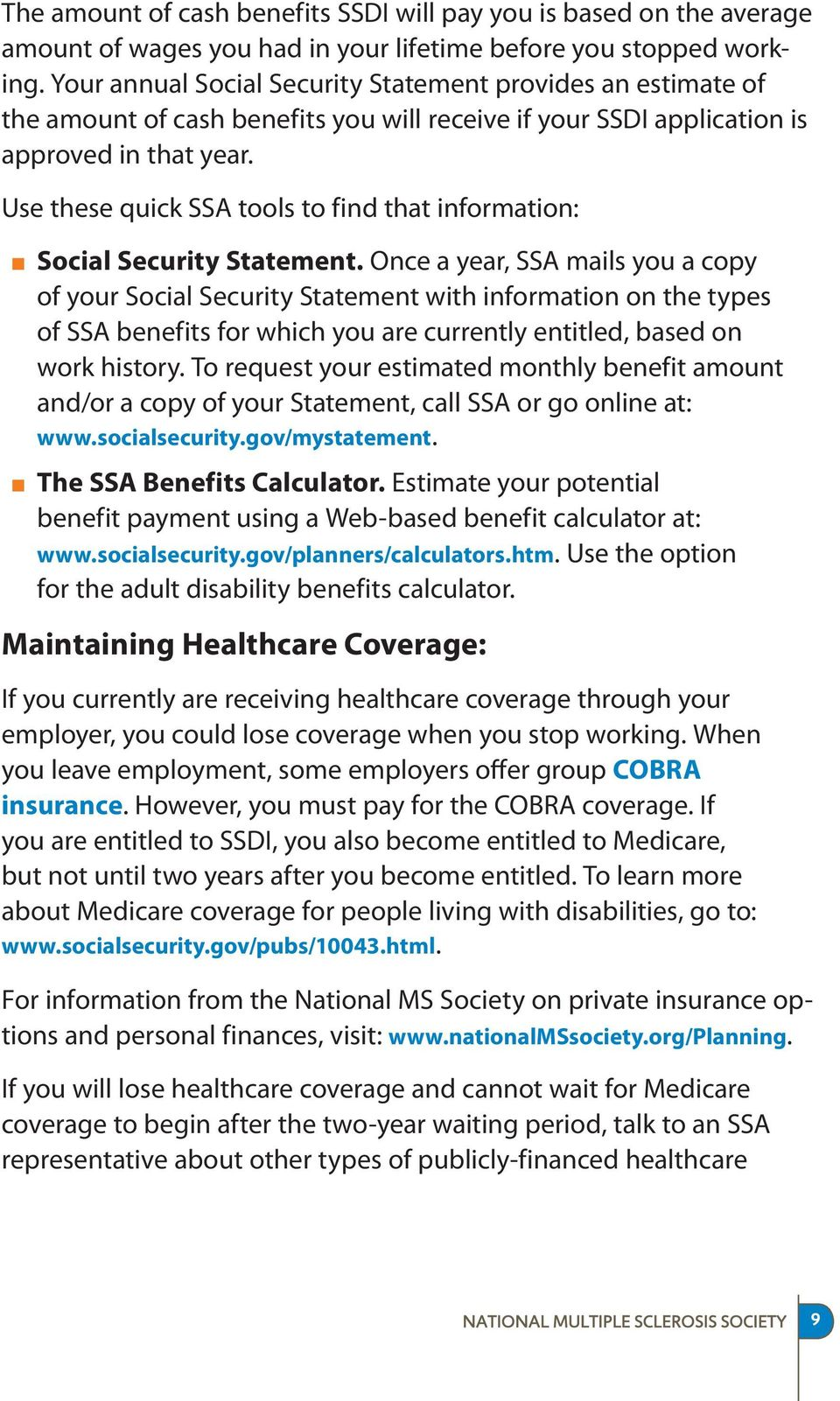 Use these quick SSA tools to find that information: Social Security Statement.