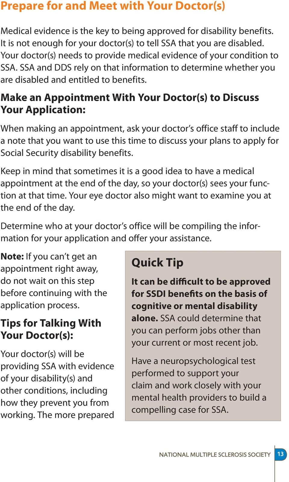 Make an Appointment With Your Doctor(s) to Discuss Your Application: When making an appointment, ask your doctor s office staff to include a note that you want to use this time to discuss your plans