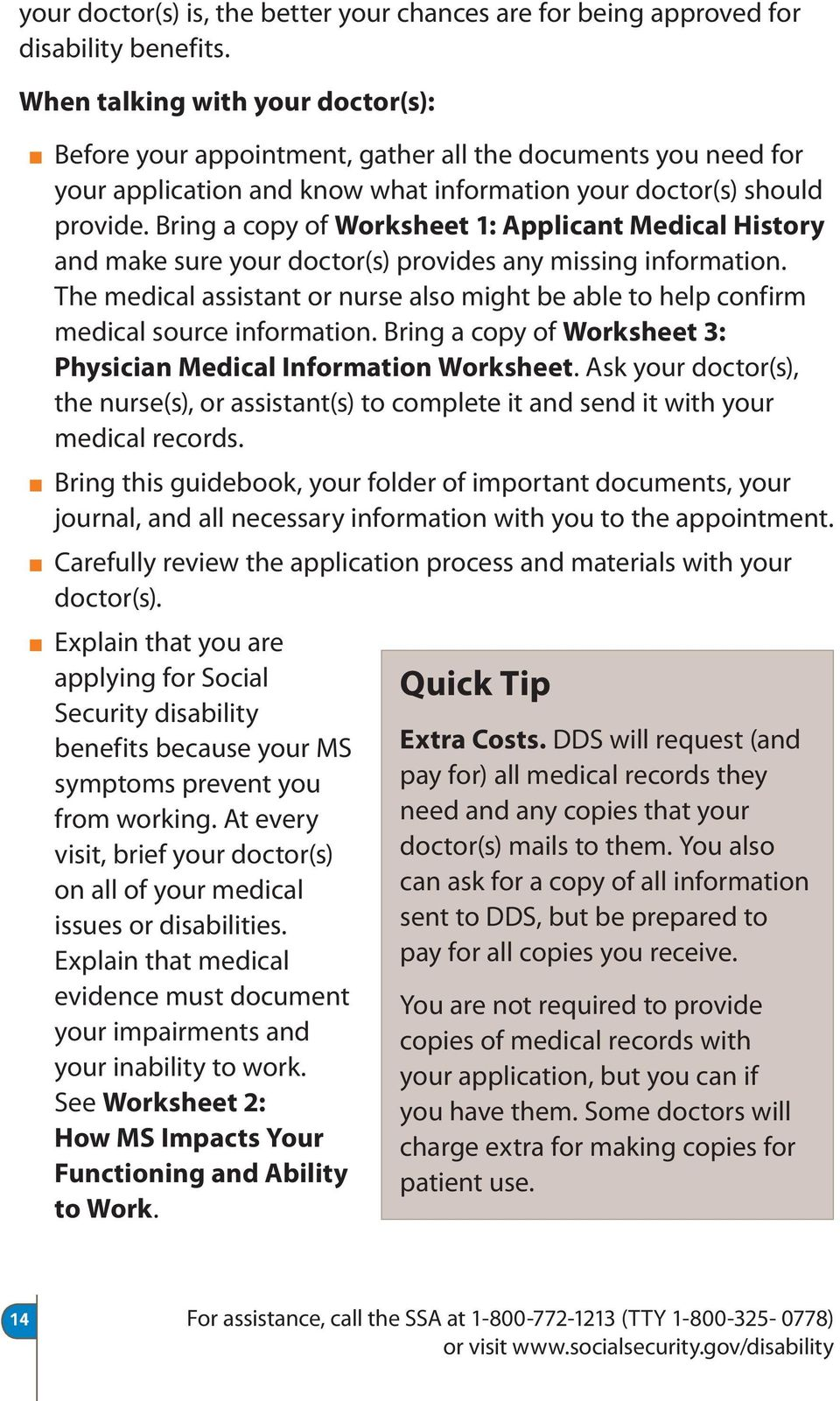 Bring a copy of Worksheet 1: Applicant Medical History and make sure your doctor(s) provides any missing information.