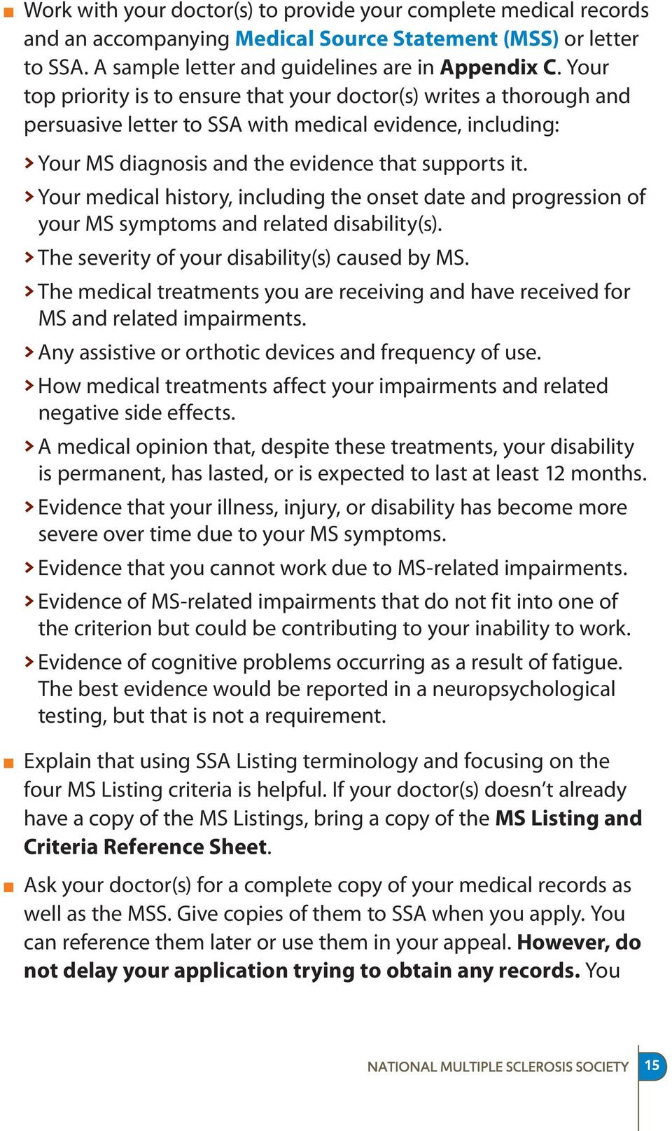 > Your medical history, including the onset date and progression of your MS symptoms and related disability(s). > The severity of your disability(s) caused by MS.