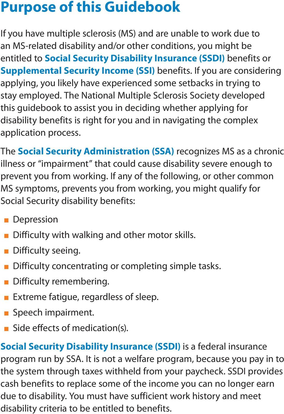 The National Multiple Sclerosis Society developed this guidebook to assist you in deciding whether applying for disability benefits is right for you and in navigating the complex application process.