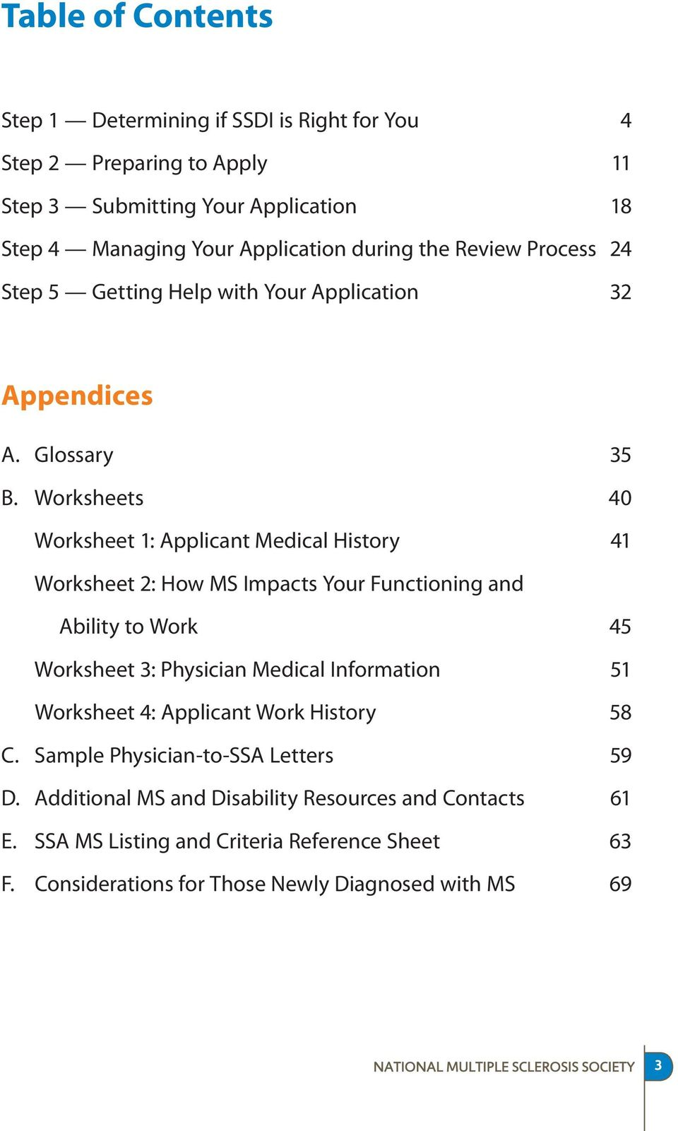 Worksheets 40 Worksheet 1: Applicant Medical History 41 Worksheet 2: How MS Impacts Your Functioning and Ability to Work 45 Worksheet 3: Physician Medical Information 51