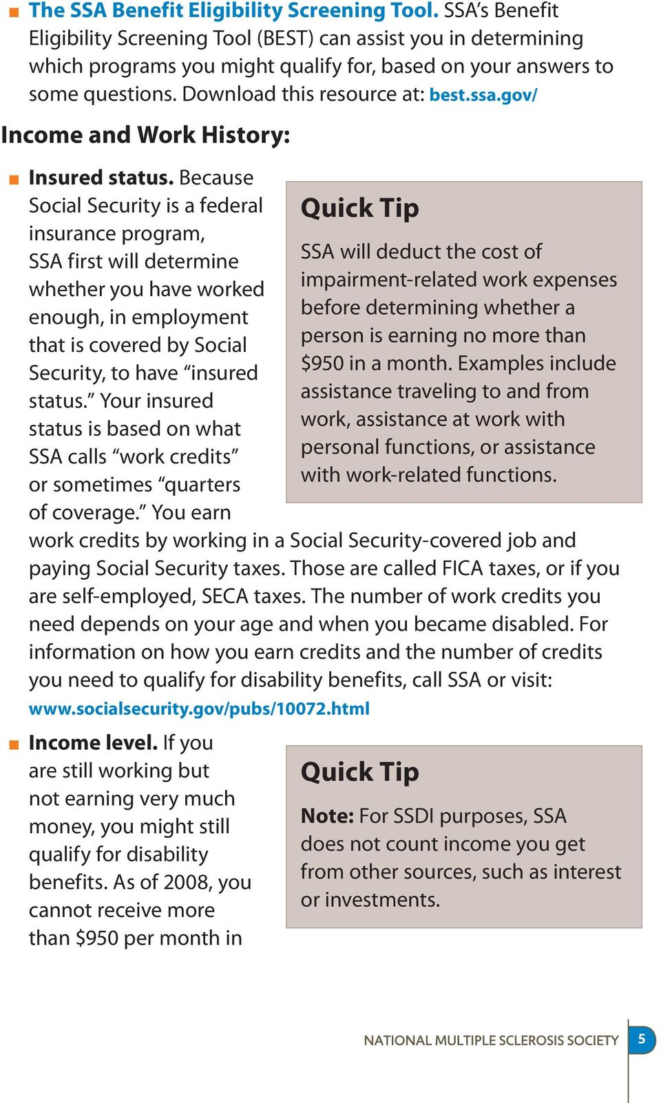 Because Social Security is a federal insurance program, SSA first will determine whether you have worked enough, in employment that is covered by Social Security, to have insured status.