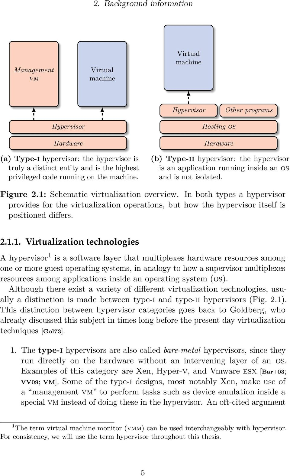 1: Schematic virtualization overview. In both types a hypervisor provides for the virtualization operations, but how the hypervisor itself is positioned differs. 2.1.1. Virtualization technologies A