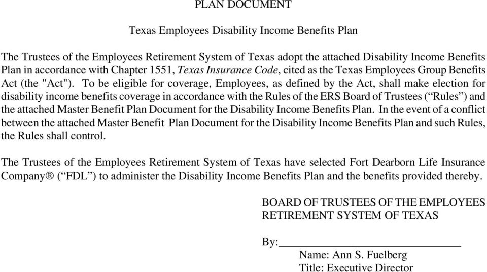 To be eligible for coverage, Employees, as defined by the Act, shall make election for disability income benefits coverage in accordance with the Rules of the ERS Board of Trustees ( Rules ) and the